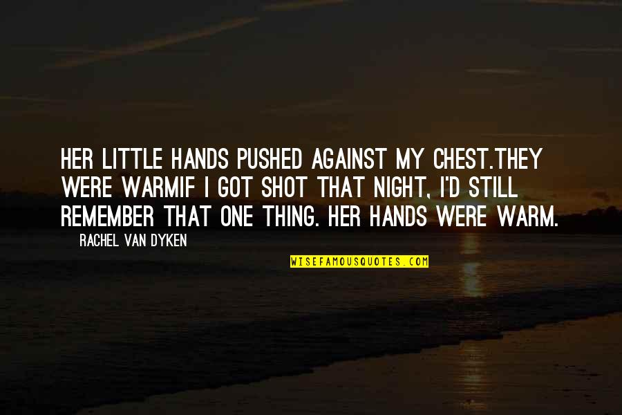 Remember One Thing Quotes By Rachel Van Dyken: Her little hands pushed against my chest.They were