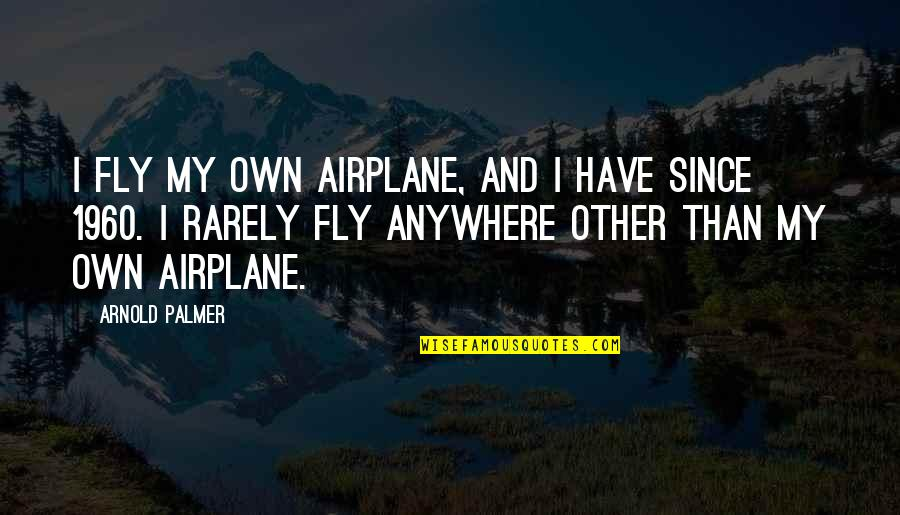 Remember Sunday Movie Quotes By Arnold Palmer: I fly my own airplane, and I have