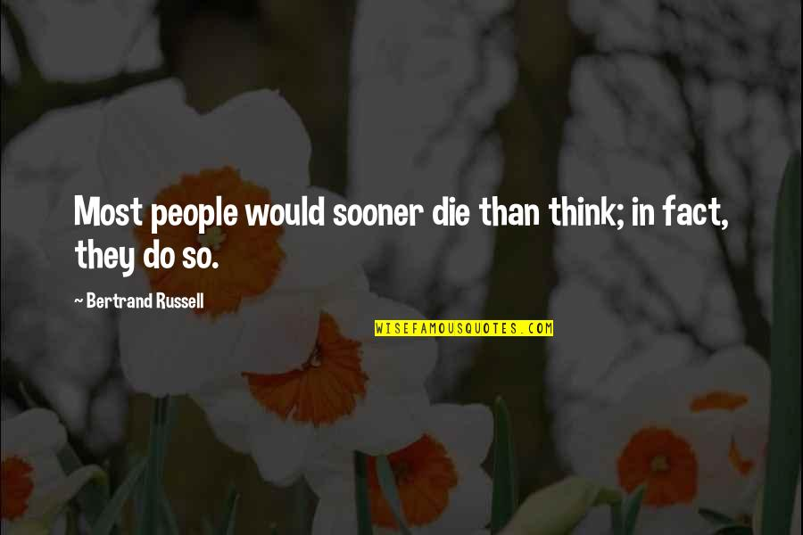 Remember Sunday Movie Quotes By Bertrand Russell: Most people would sooner die than think; in