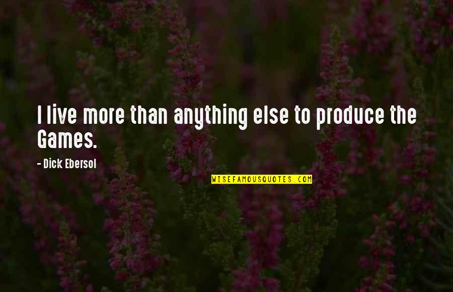 Remember Sunday Movie Quotes By Dick Ebersol: I live more than anything else to produce