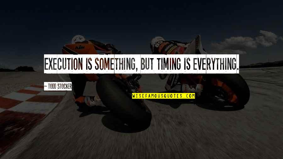 Remember Sunday Movie Quotes By Todd Stocker: Execution is something, but timing is everything.