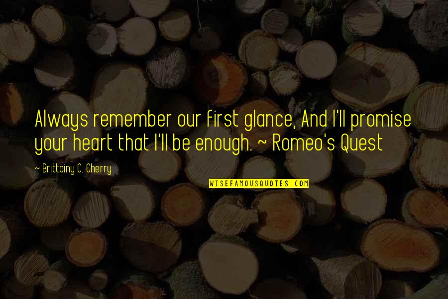 Remember That Quotes By Brittainy C. Cherry: Always remember our first glance, And I'll promise