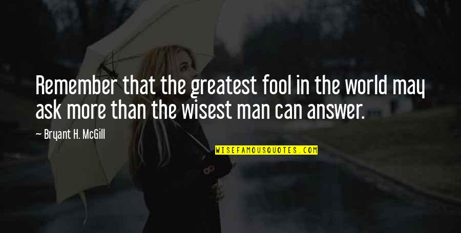 Remember That Quotes By Bryant H. McGill: Remember that the greatest fool in the world