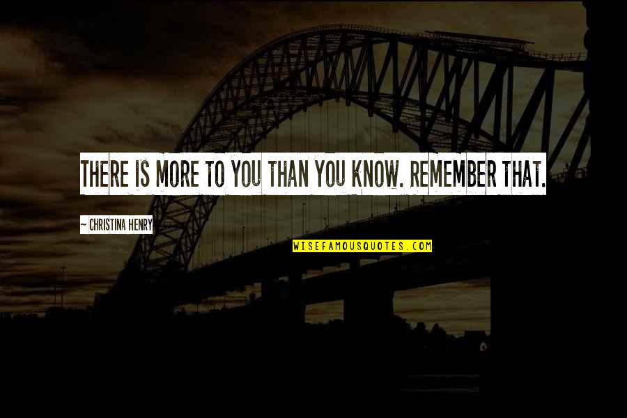Remember That Quotes By Christina Henry: There is more to you than you know.
