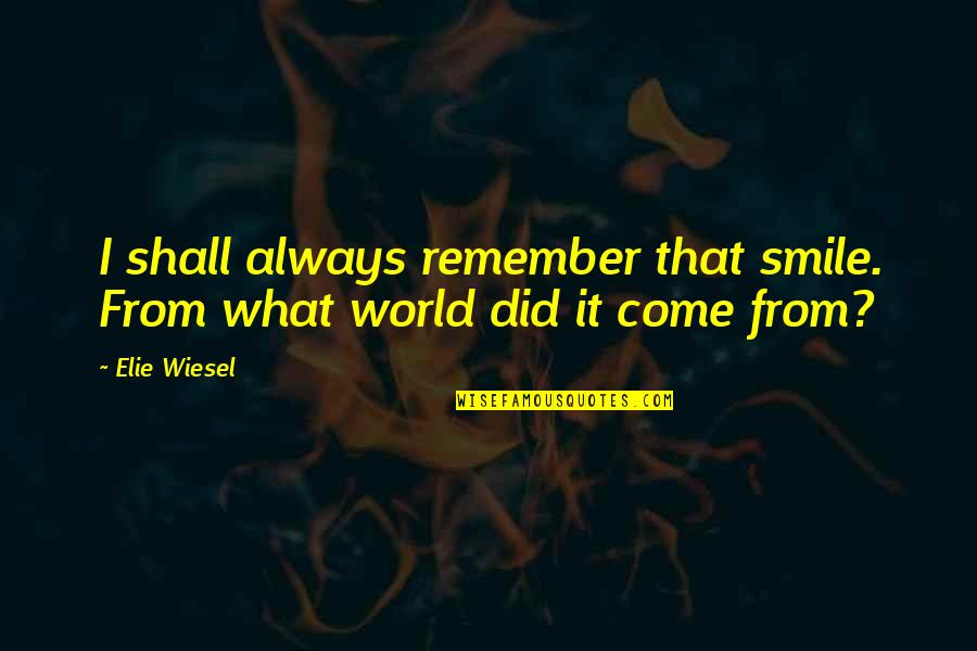 Remember That Quotes By Elie Wiesel: I shall always remember that smile. From what