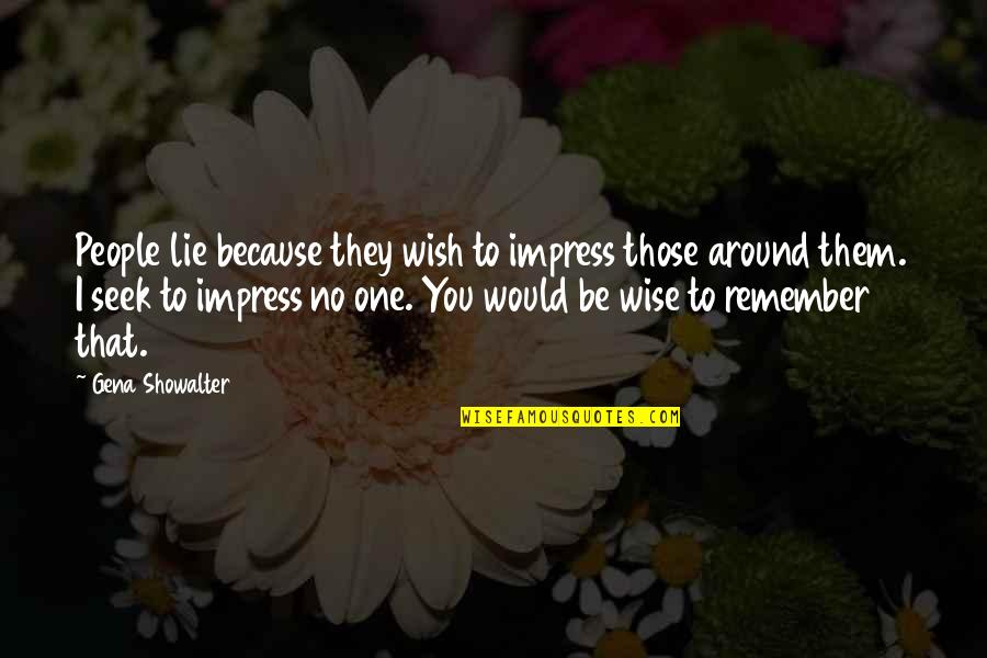 Remember That Quotes By Gena Showalter: People lie because they wish to impress those