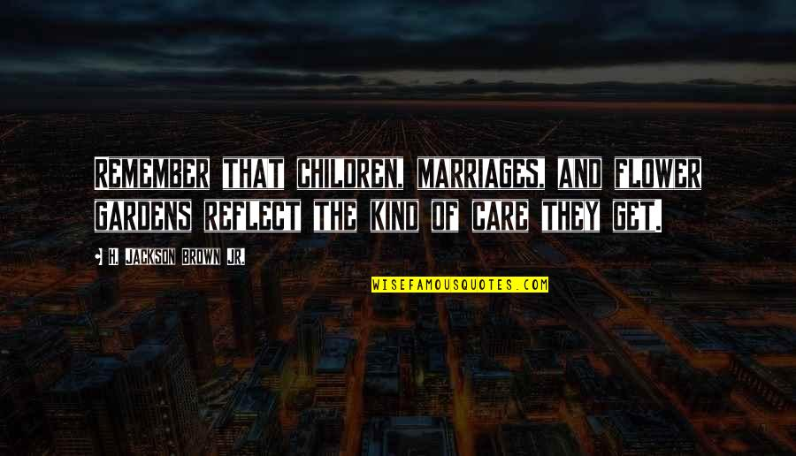 Remember That Quotes By H. Jackson Brown Jr.: Remember that children, marriages, and flower gardens reflect
