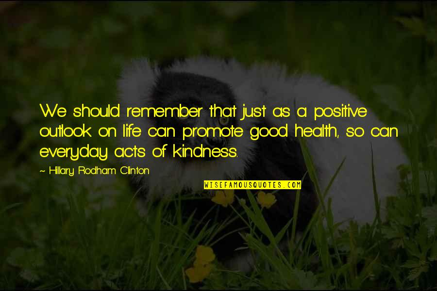 Remember That Quotes By Hillary Rodham Clinton: We should remember that just as a positive