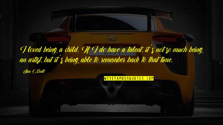 Remember That Quotes By Jan Brett: I loved being a child. If I do