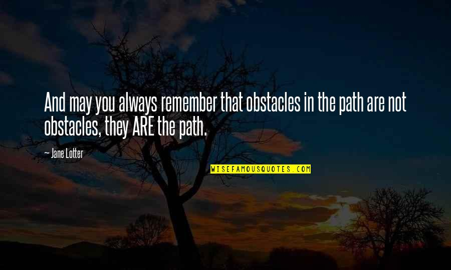 Remember That Quotes By Jane Lotter: And may you always remember that obstacles in