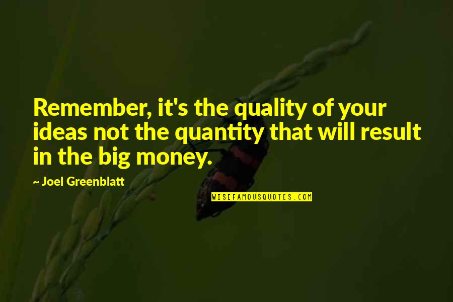 Remember That Quotes By Joel Greenblatt: Remember, it's the quality of your ideas not