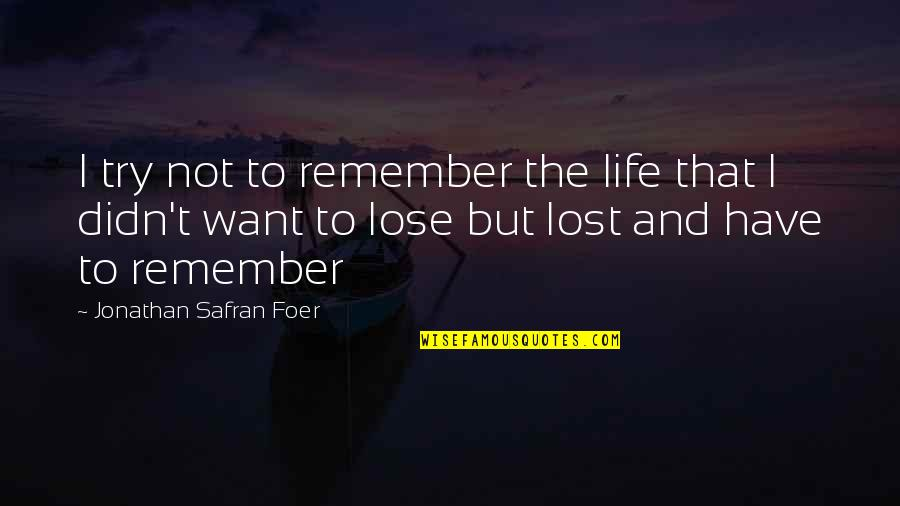 Remember That Quotes By Jonathan Safran Foer: I try not to remember the life that