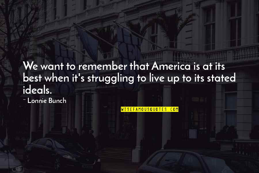 Remember That Quotes By Lonnie Bunch: We want to remember that America is at