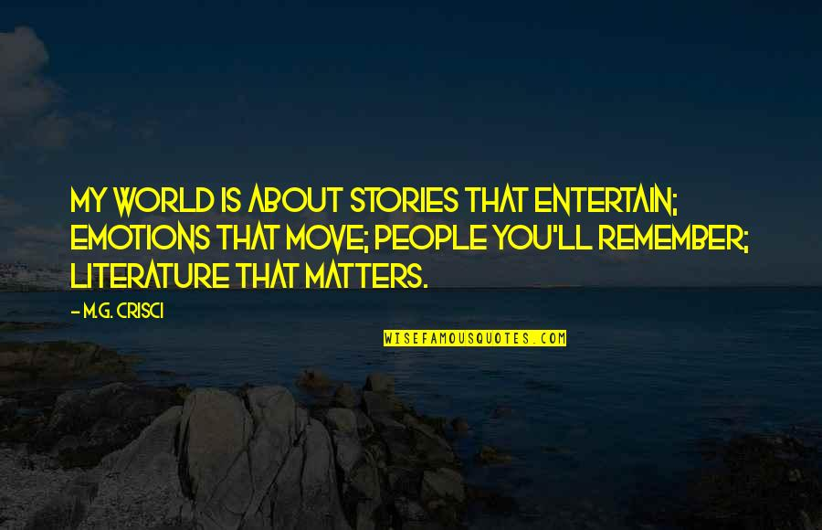 Remember That Quotes By M.G. Crisci: My world is about stories that entertain; emotions