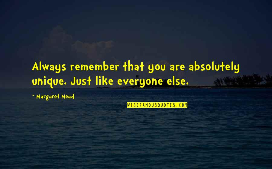 Remember That Quotes By Margaret Mead: Always remember that you are absolutely unique. Just