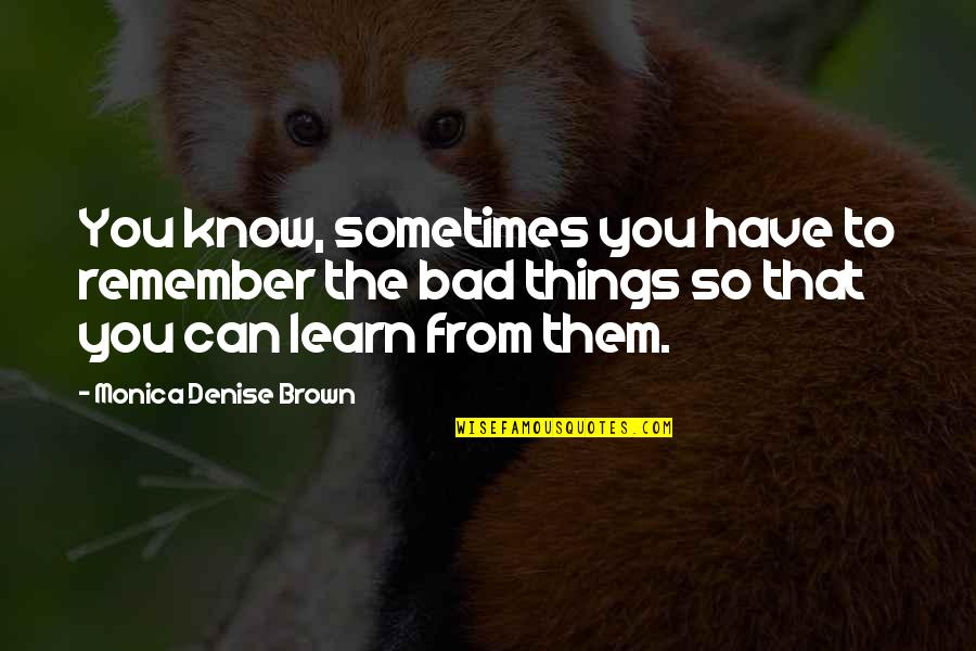 Remember That Quotes By Monica Denise Brown: You know, sometimes you have to remember the