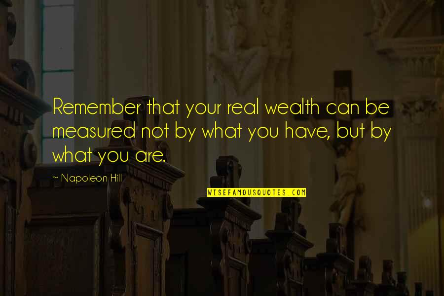 Remember That Quotes By Napoleon Hill: Remember that your real wealth can be measured