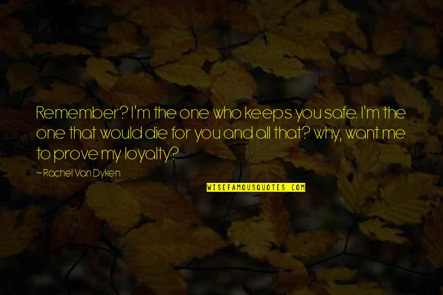 Remember That Quotes By Rachel Van Dyken: Remember? I'm the one who keeps you safe.