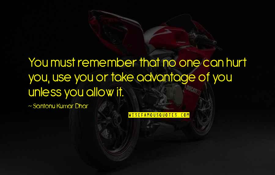 Remember That Quotes By Santonu Kumar Dhar: You must remember that no one can hurt