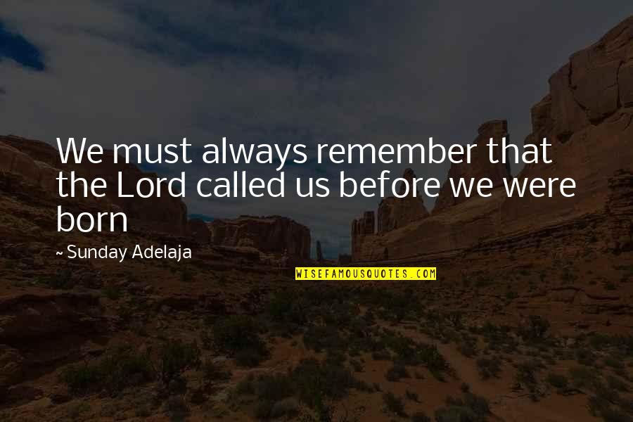 Remember That Quotes By Sunday Adelaja: We must always remember that the Lord called