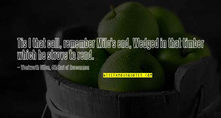 Remember That Quotes By Wentworth Dillon, 4th Earl Of Roscommon: Tis I that call, remember Milo's end, Wedged
