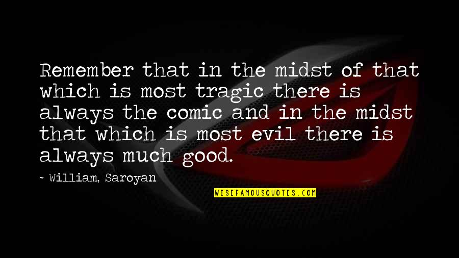 Remember That Quotes By William, Saroyan: Remember that in the midst of that which