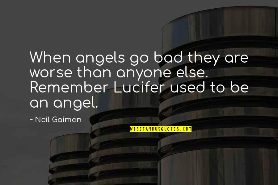 Remember The Fallen Quotes By Neil Gaiman: When angels go bad they are worse than