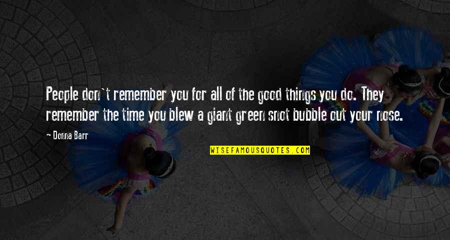 Remember The Good Time Quotes By Donna Barr: People don't remember you for all of the