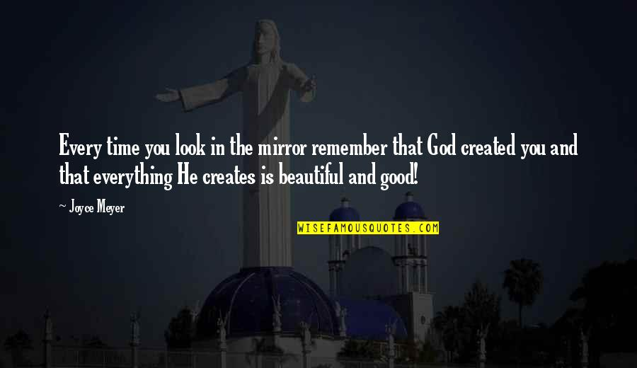 Remember The Good Time Quotes By Joyce Meyer: Every time you look in the mirror remember