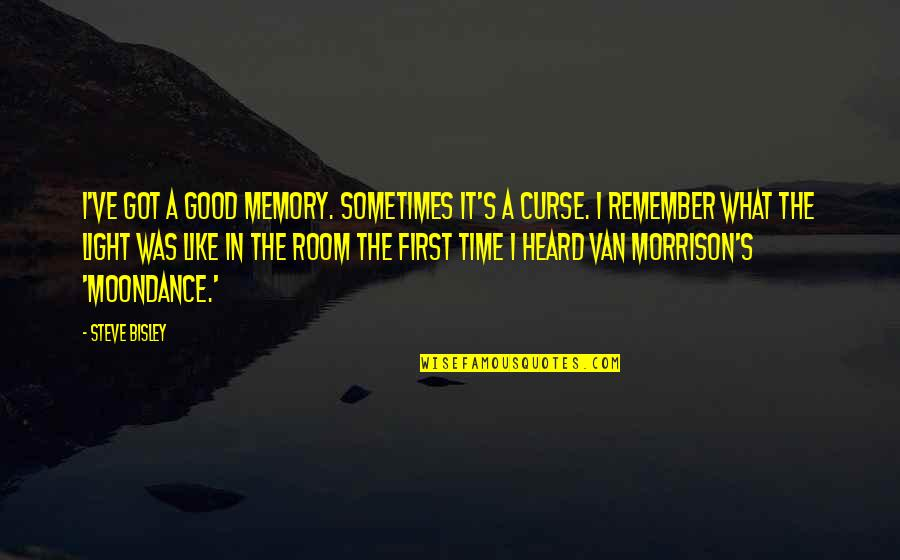 Remember The Good Time Quotes By Steve Bisley: I've got a good memory. Sometimes it's a