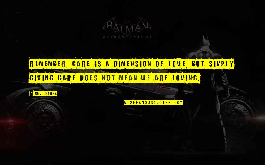 Remember We Love You Quotes By Bell Hooks: Remember, care is a dimension of love, but