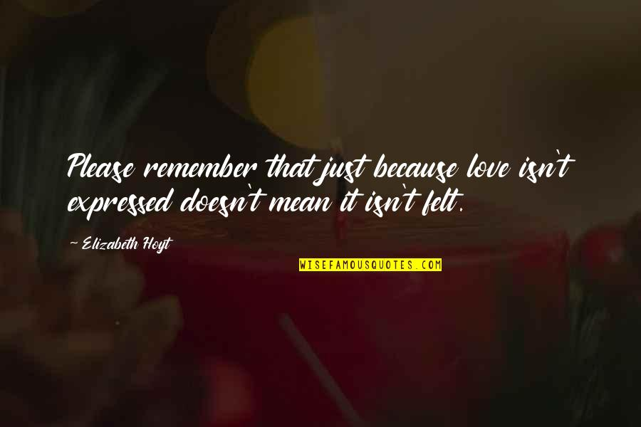 Remember We Love You Quotes By Elizabeth Hoyt: Please remember that just because love isn't expressed