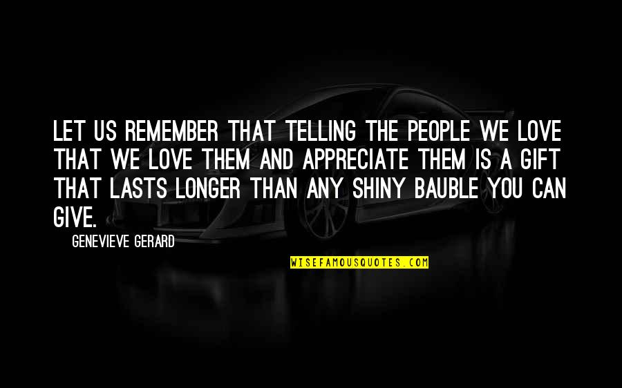 Remember We Love You Quotes By Genevieve Gerard: Let us remember that telling the people we
