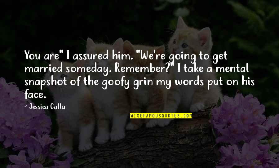 """Remember We Love You Quotes By Jessica Calla: You are"""" I assured him. """"We're going to"""