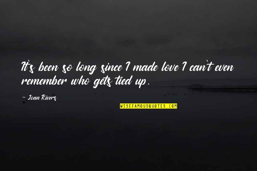 Remember We Love You Quotes By Joan Rivers: It's been so long since I made love