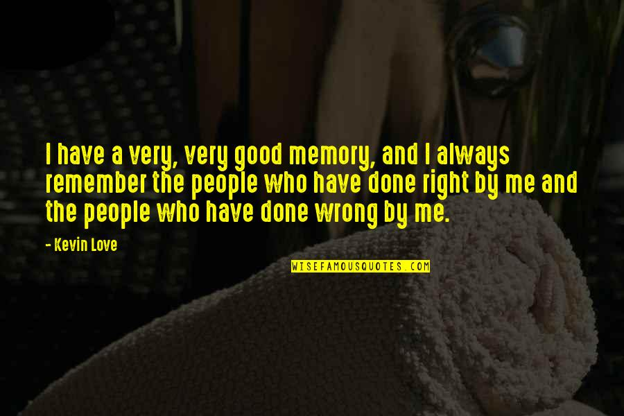 Remember We Love You Quotes By Kevin Love: I have a very, very good memory, and