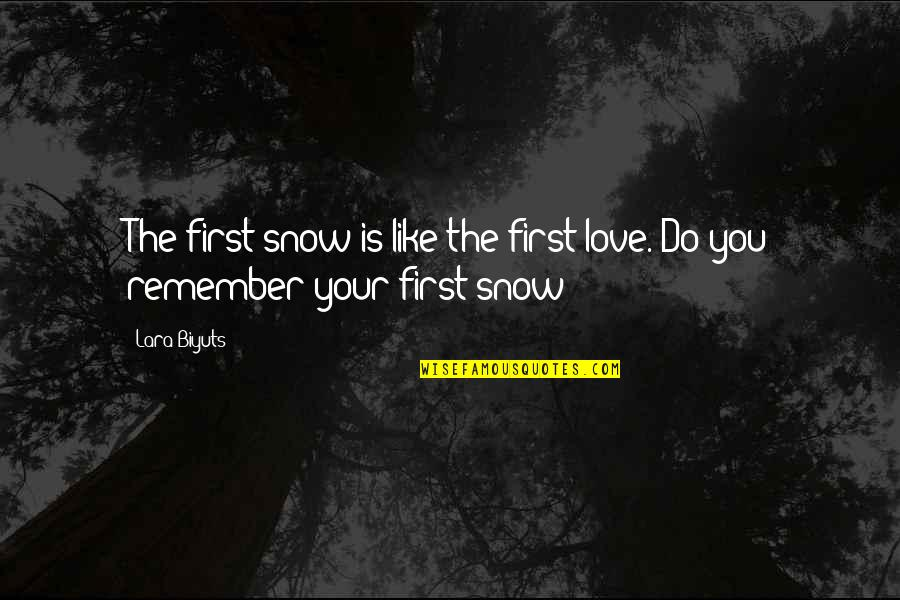 Remember We Love You Quotes By Lara Biyuts: The first snow is like the first love.