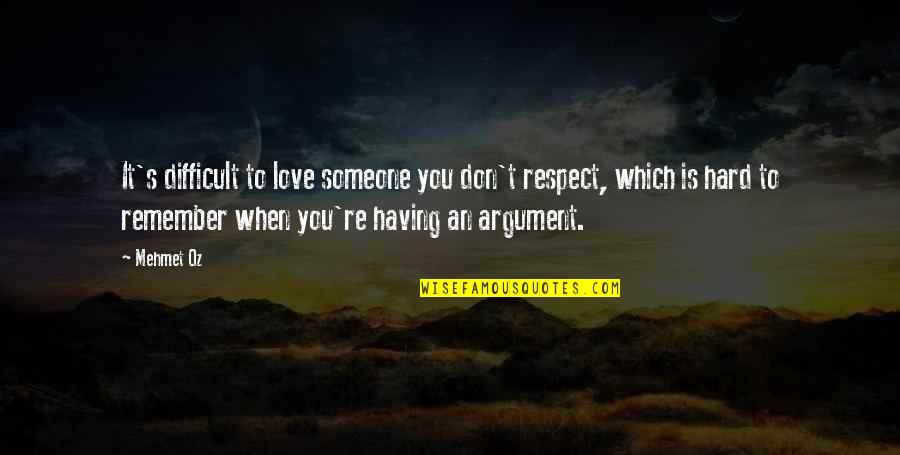 Remember We Love You Quotes By Mehmet Oz: It's difficult to love someone you don't respect,
