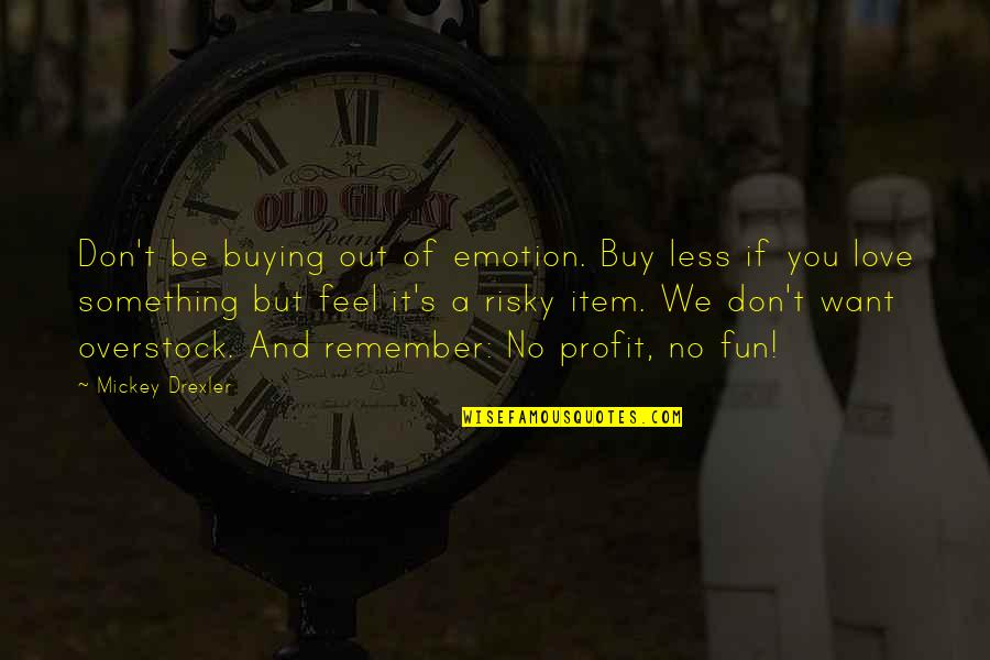 Remember We Love You Quotes By Mickey Drexler: Don't be buying out of emotion. Buy less