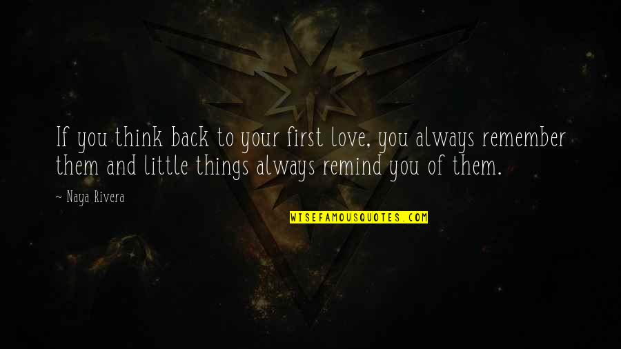 Remember We Love You Quotes By Naya Rivera: If you think back to your first love,