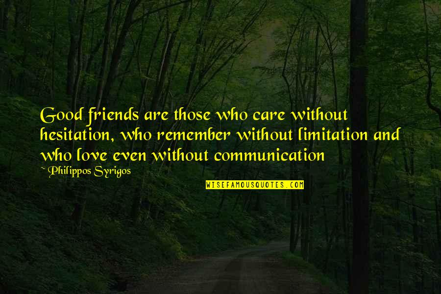 Remember We Love You Quotes By Philippos Syrigos: Good friends are those who care without hesitation,