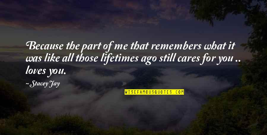 Remember We Love You Quotes By Stacey Jay: Because the part of me that remembers what