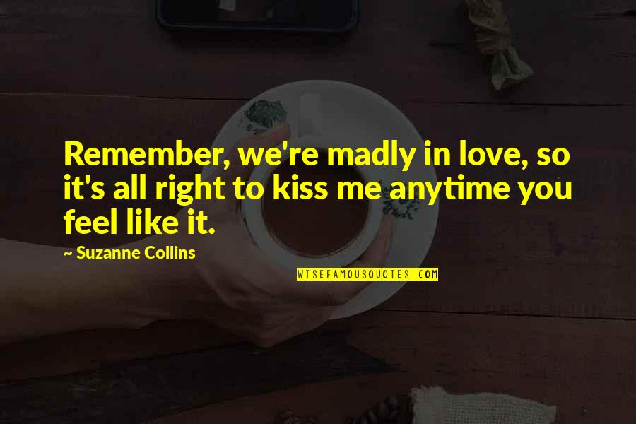 Remember We Love You Quotes By Suzanne Collins: Remember, we're madly in love, so it's all