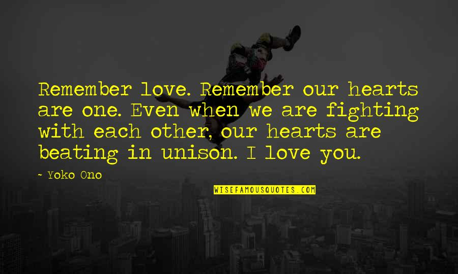 Remember We Love You Quotes By Yoko Ono: Remember love. Remember our hearts are one. Even