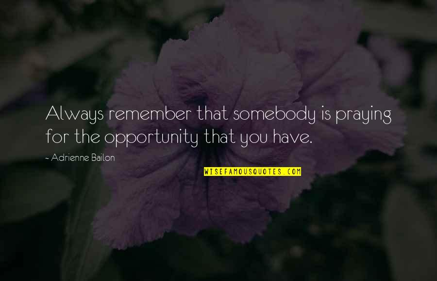 Remember You Always Quotes By Adrienne Bailon: Always remember that somebody is praying for the