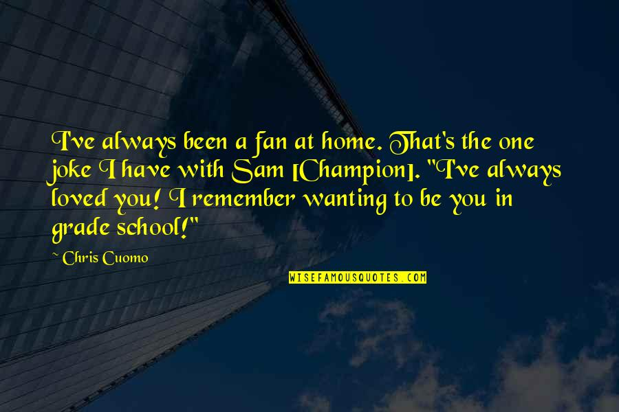 Remember You Always Quotes By Chris Cuomo: I've always been a fan at home. That's