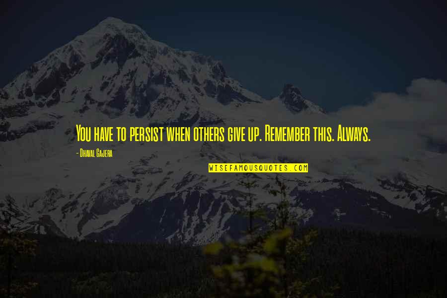 Remember You Always Quotes By Dhaval Gajera: You have to persist when others give up.