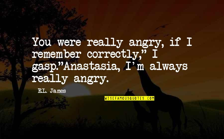 Remember You Always Quotes By E.L. James: You were really angry, if I remember correctly,""