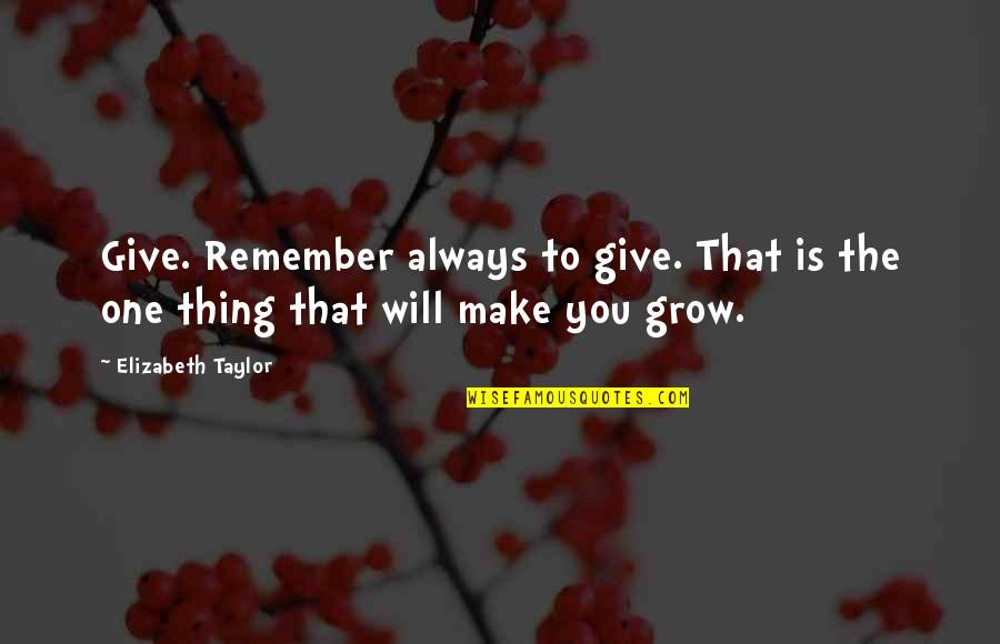 Remember You Always Quotes By Elizabeth Taylor: Give. Remember always to give. That is the