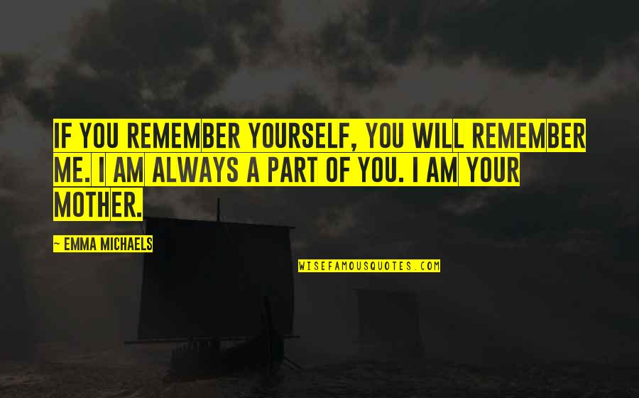 Remember You Always Quotes By Emma Michaels: If you remember yourself, you will remember me.